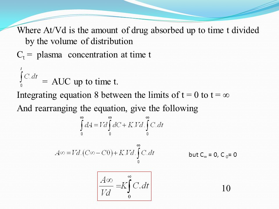 Where At/Vd is the amount of drug absorbed up to time t divided by the volume of distribution C t = plasma concentration at time t = AUC up to time t.