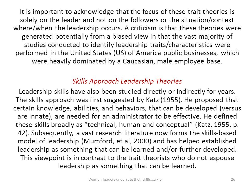 It is important to acknowledge that the focus of these trait theories is solely on the leader and not on the followers or the situation/context where/