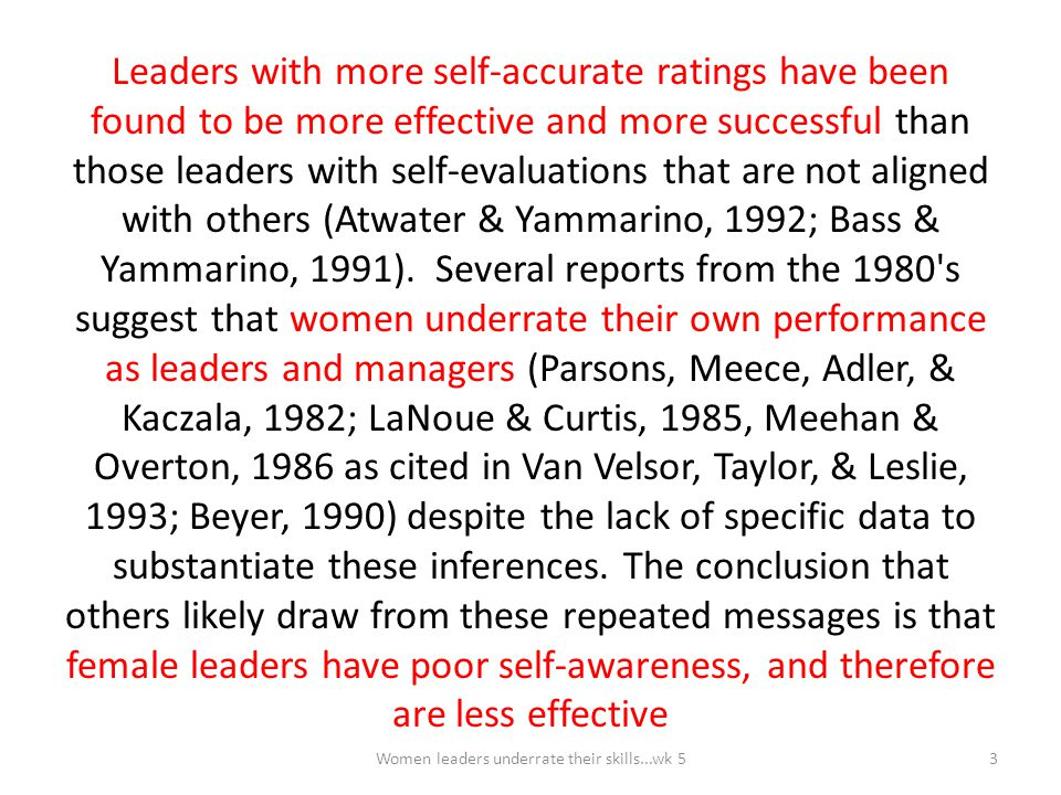 Main Findings Samples Population N = 3580 Male or Gender unidentified N = 2427 Female N = 1153 (females with self -rating and at least one rating by another rater) N = 862 Women leaders underrate their skills...wk 544
