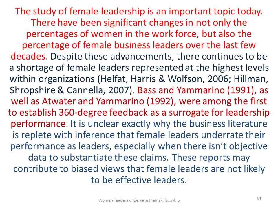 The study of female leadership is an important topic today. There have been significant changes in not only the percentages of women in the work force
