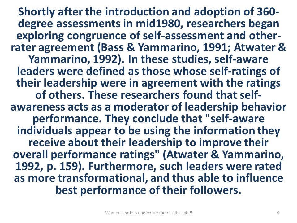 Additionally, various research studies from the 1980 s infer that there are gender differences in congruence of self versus other assessments based on data that found women more often display learned helplessness (Parsons, Meece, Adler, & Kaczala, 1982) and they underrate their performance on gender-specific tasks (Beyer, 1990).