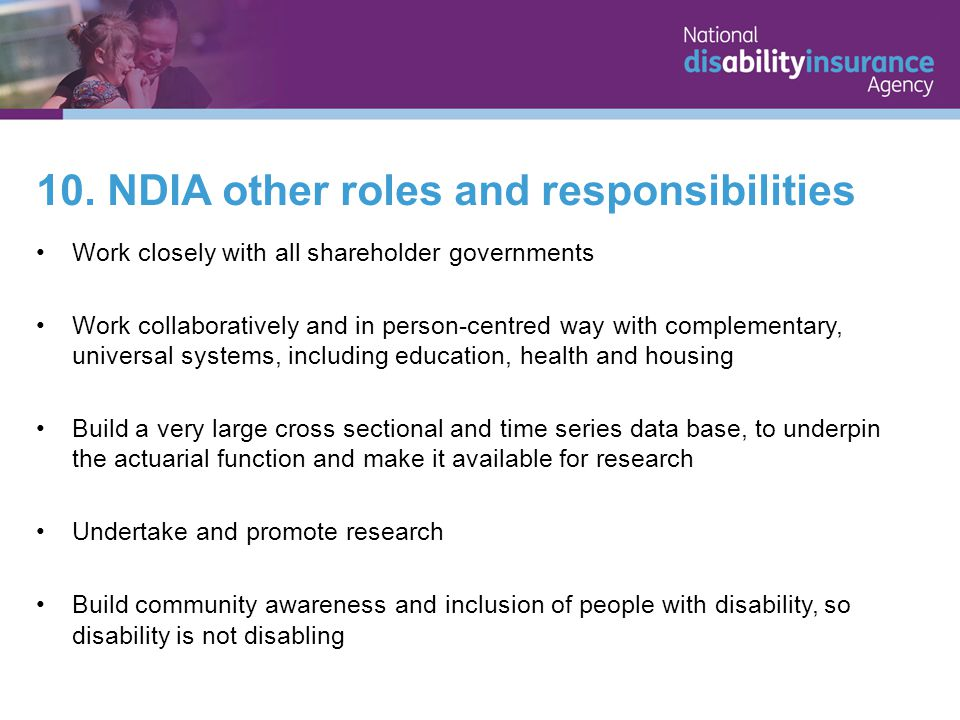 10. NDIA other roles and responsibilities Work closely with all shareholder governments Work collaboratively and in person-centred way with complement