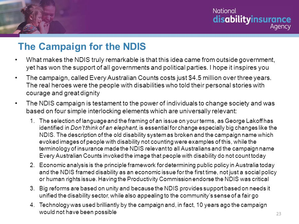 What makes the NDIS truly remarkable is that this idea came from outside government, yet has won the support of all governments and political parties.