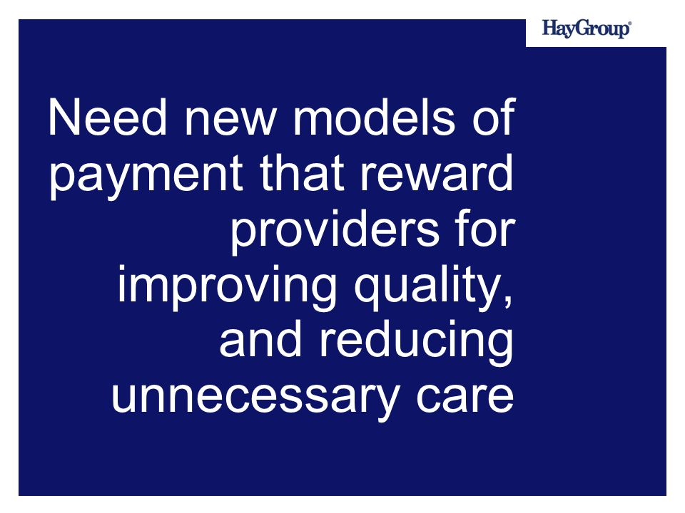 Need new models of payment that reward providers for improving quality, and reducing unnecessary care
