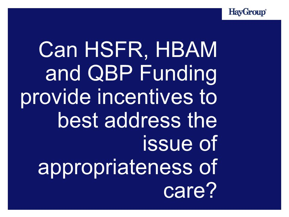Can HSFR, HBAM and QBP Funding provide incentives to best address the issue of appropriateness of care?