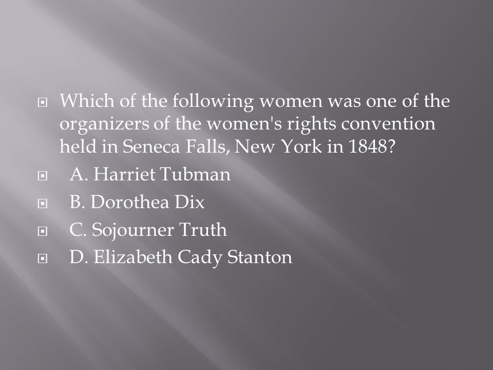  Which of the following women was one of the organizers of the women's rights convention held in Seneca Falls, New York in 1848?  A. Harriet Tubman