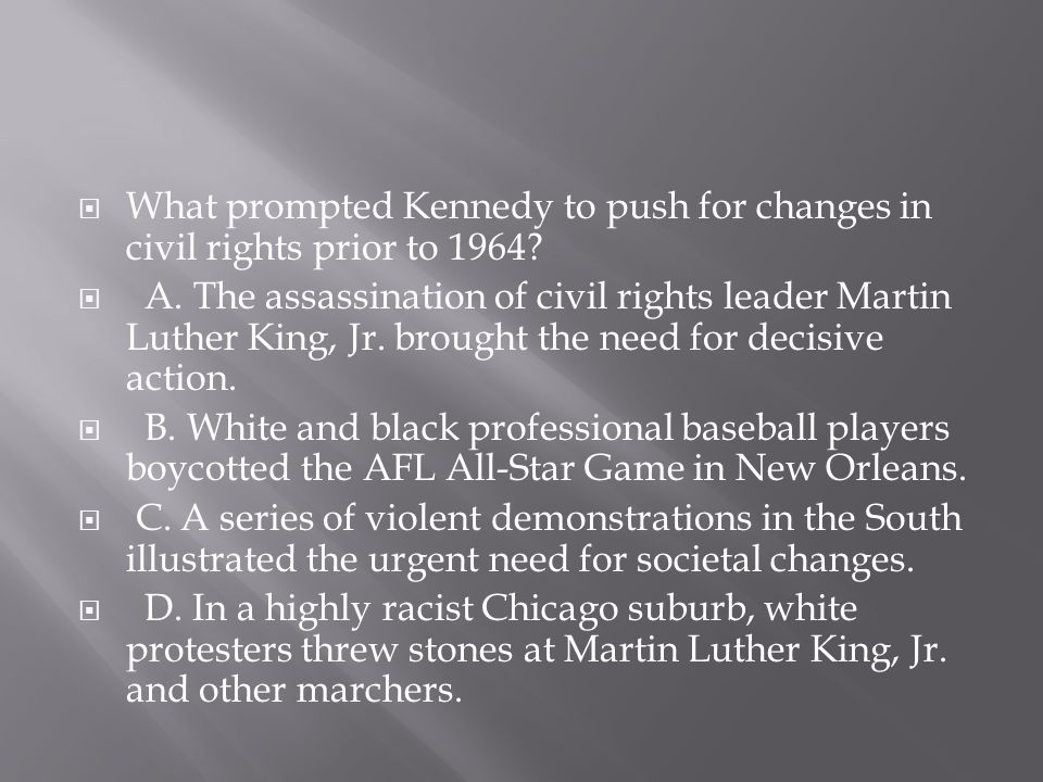  What prompted Kennedy to push for changes in civil rights prior to 1964.