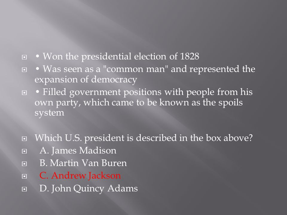  Won the presidential election of 1828  Was seen as a