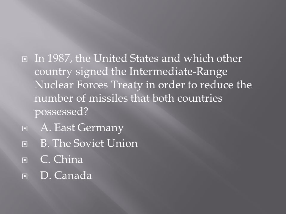  In 1987, the United States and which other country signed the Intermediate-Range Nuclear Forces Treaty in order to reduce the number of missiles tha