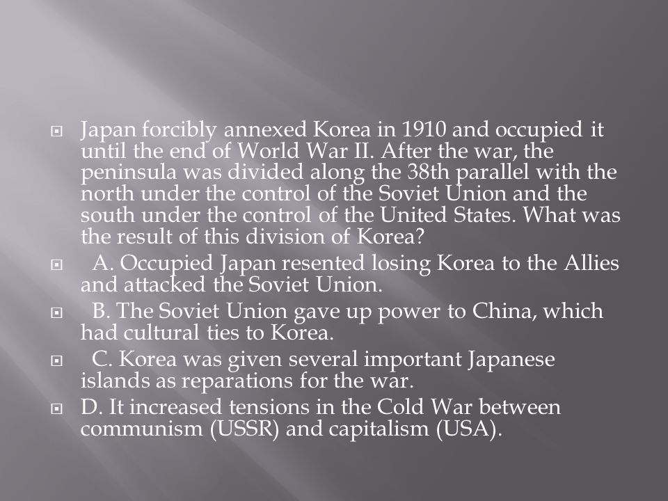  Japan forcibly annexed Korea in 1910 and occupied it until the end of World War II.