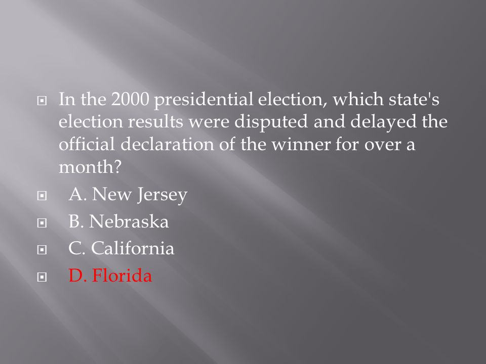  In the 2000 presidential election, which state's election results were disputed and delayed the official declaration of the winner for over a month?