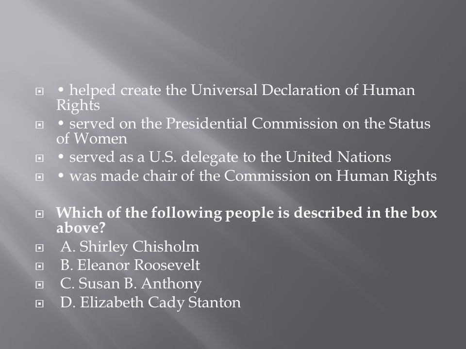  helped create the Universal Declaration of Human Rights  served on the Presidential Commission on the Status of Women  served as a U.S. delegate t