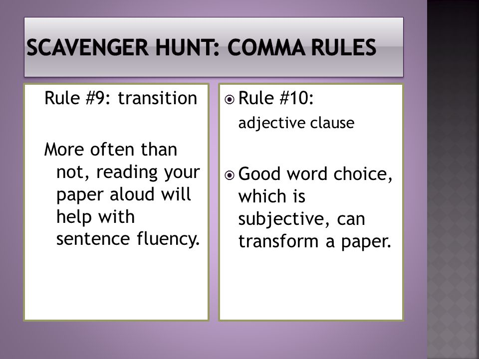 Rule #9: transition More often than not, reading your paper aloud will help with sentence fluency.