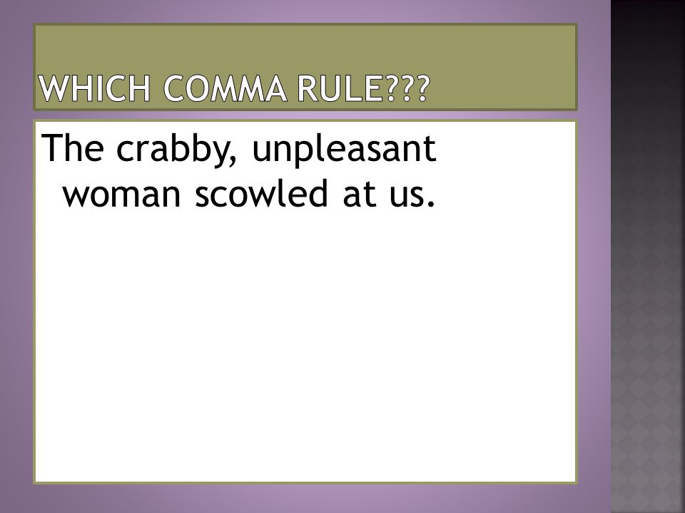 The crabby, unpleasant woman scowled at us.