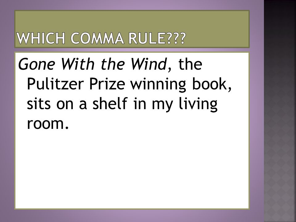 Gone With the Wind, the Pulitzer Prize winning book, sits on a shelf in my living room.