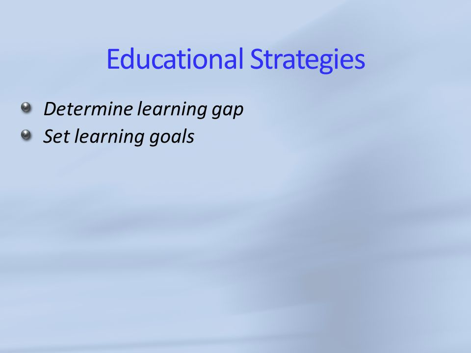 Educational Strategies Determine learning gap Set learning goals