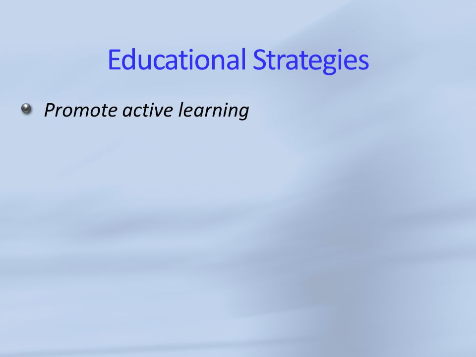 Educational Strategies Promote active learning