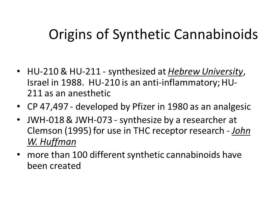 Origins of Synthetic Cannabinoids HU-210 & HU-211 - synthesized at Hebrew University, Israel in 1988. HU-210 is an anti-inflammatory; HU- 211 as an an