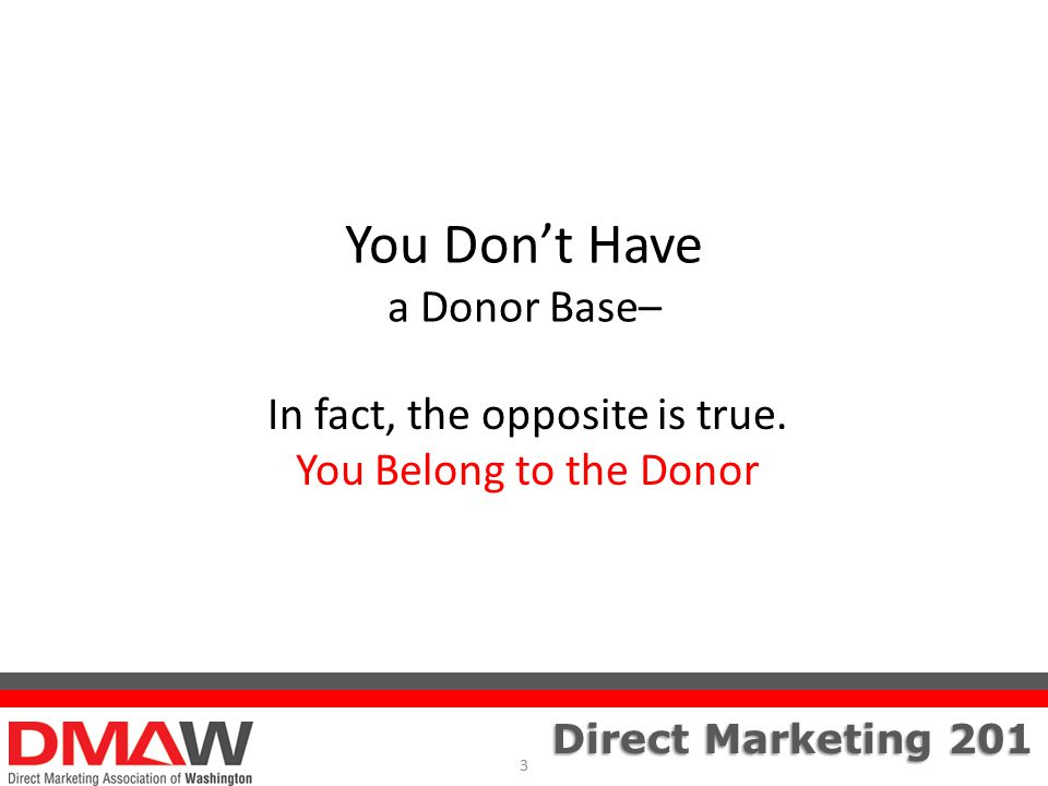 Direct Marketing 201 In fact, the opposite is true.