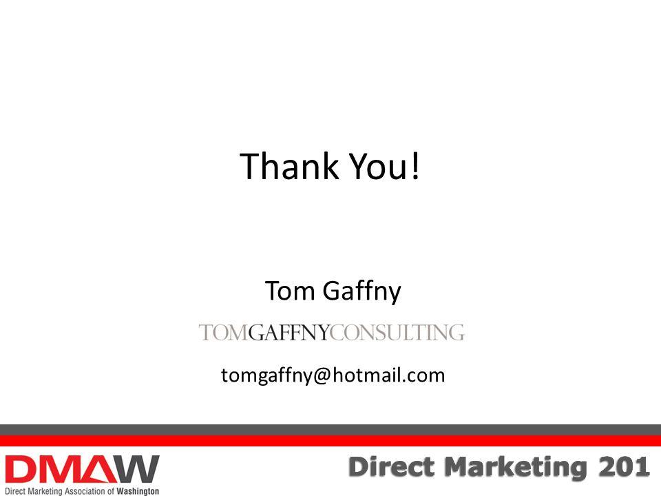 Direct Marketing 201 Thank You! Tom Gaffny tomgaffny@hotmail.com