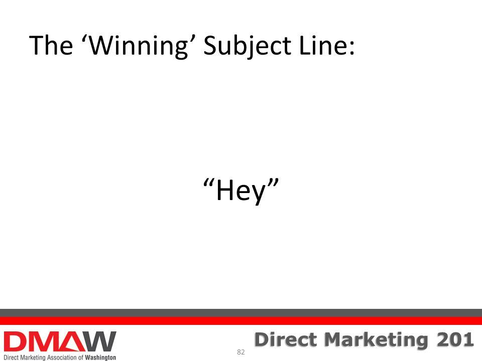 Direct Marketing 201 The 'Winning' Subject Line: Hey 82