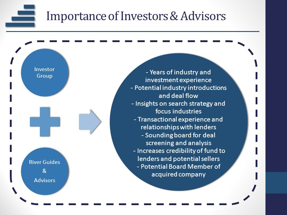 Importance of Investors & Advisors Investor Group River Guides & Advisors - Years of industry and investment experience - Potential industry introduct