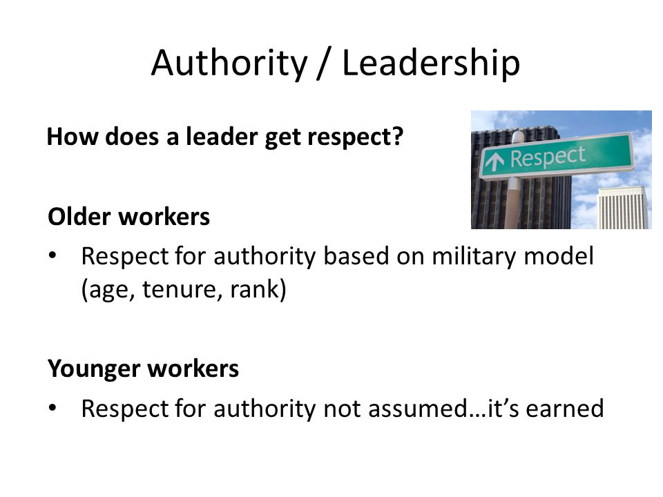 Authority / Leadership How does a leader get respect.