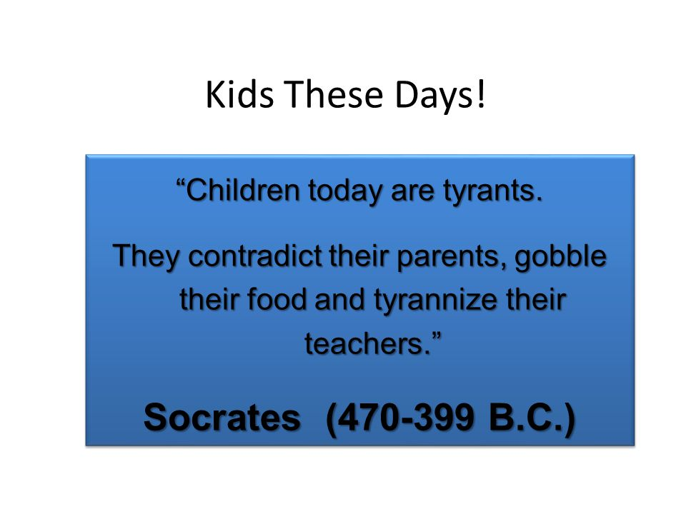 Kids These Days. Children today are tyrants.