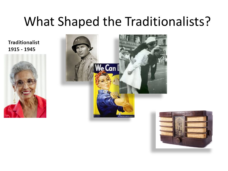 What Shaped the Traditionalists Traditionalist 1915 - 1945