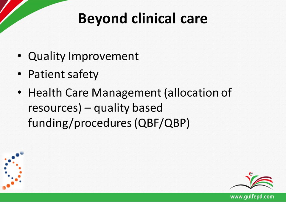 Beyond clinical care Quality Improvement Patient safety Health Care Management (allocation of resources) – quality based funding/procedures (QBF/QBP)