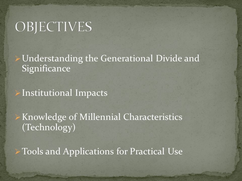 6 in the Societal Settings Know Our Own Generation to Understand Other Generations Change, Motivation, Recruitment/Retention, Team- Building, and Maintaining/Increasing Growth Strengthening of Relationships and Increasing Institutional Effectiveness
