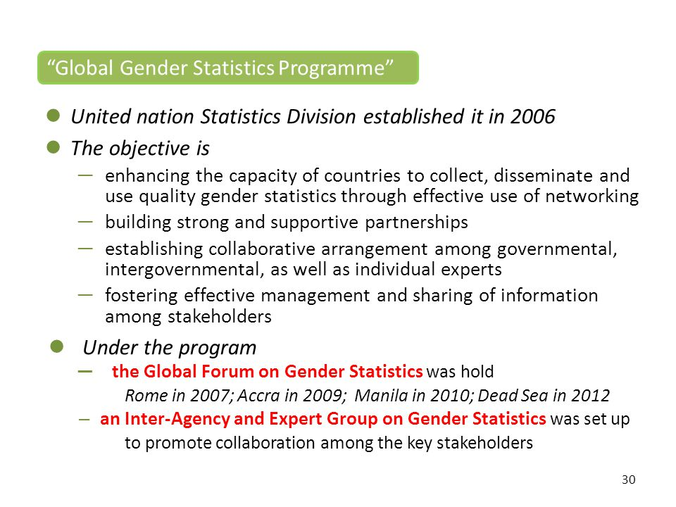 30 United nation Statistics Division established it in 2006 The objective is ─enhancing the capacity of countries to collect, disseminate and use qual