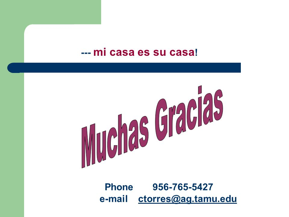 --- mi casa es su casa ! Phone 956-765-5427 e-mail ctorres@ag.tamu.eductorres@ag.tamu.edu