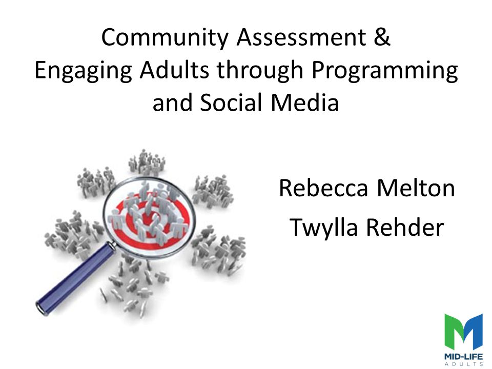 Community Assessment & Engaging Adults through Programming and Social Media Rebecca Melton Twylla Rehder