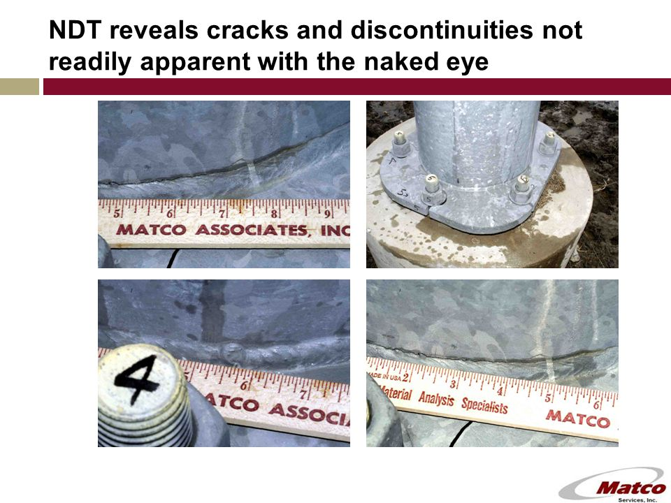 NDT reveals cracks and discontinuities not readily apparent with the naked eye