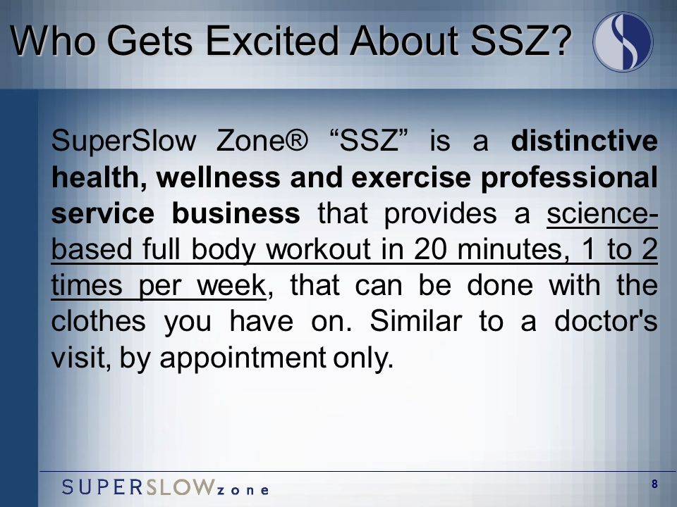 """8 Who Gets Excited About SSZ? SuperSlow Zone® """"SSZ"""" is a distinctive health, wellness and exercise professional service business that provides a scien"""