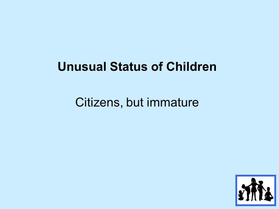 Unusual Status of Children Citizens, but immature