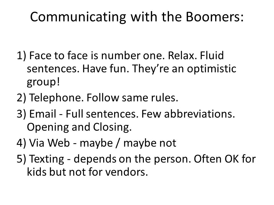 Communicating with the Boomers: 1) Face to face is number one.