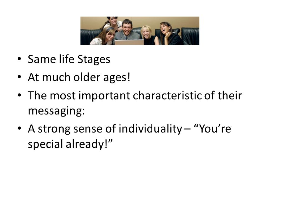"""Same life Stages At much older ages! The most important characteristic of their messaging: A strong sense of individuality – """"You're special already!"""""""