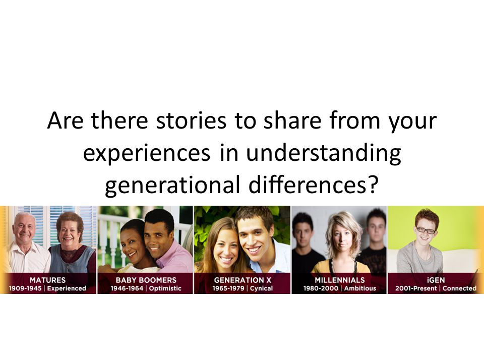 Are there stories to share from your experiences in understanding generational differences?