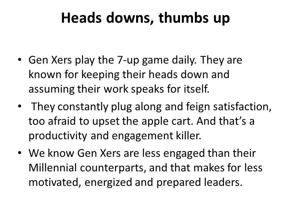Heads downs, thumbs up Gen Xers play the 7-up game daily.