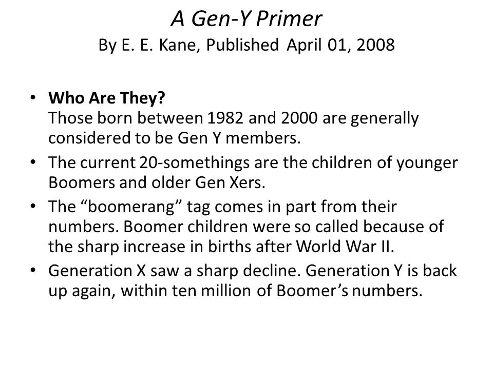 A Gen-Y Primer By E.E. Kane, Published April 01, 2008 Who Are They.