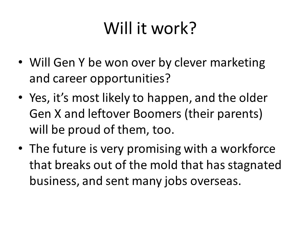 Will it work? Will Gen Y be won over by clever marketing and career opportunities? Yes, it's most likely to happen, and the older Gen X and leftover B
