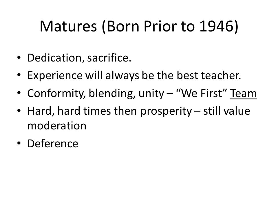 Matures (Born Prior to 1946) Dedication, sacrifice.