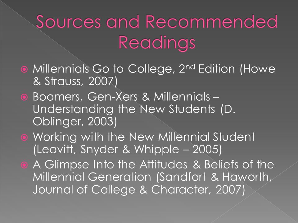  Millennials Go to College, 2 nd Edition (Howe & Strauss, 2007)  Boomers, Gen-Xers & Millennials – Understanding the New Students (D.
