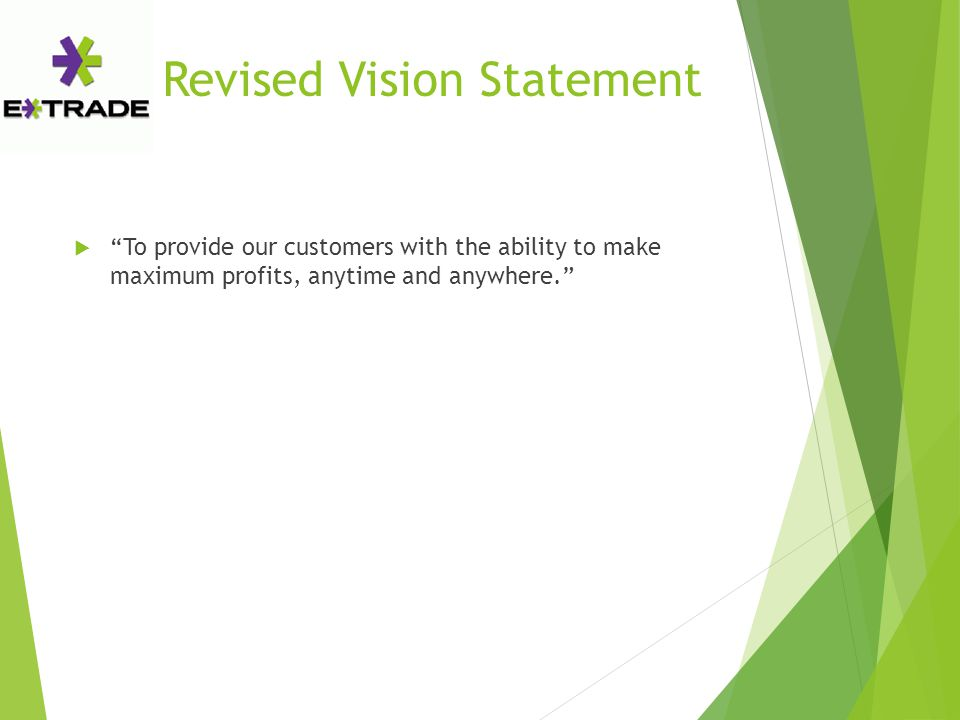 Revised Vision Statement  To provide our customers with the ability to make maximum profits, anytime and anywhere.