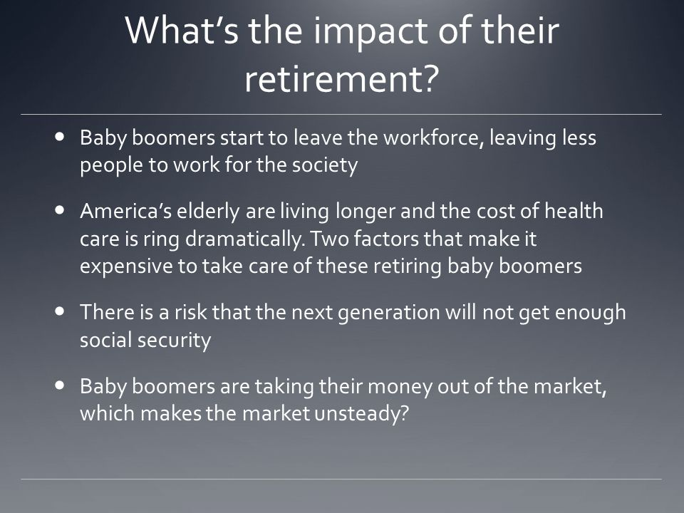 What's the impact of their retirement? Baby boomers start to leave the workforce, leaving less people to work for the society America's elderly are li