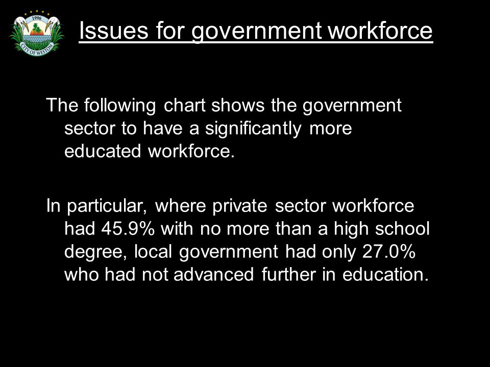 Slide 16 The following chart shows the government sector to have a significantly more educated workforce.