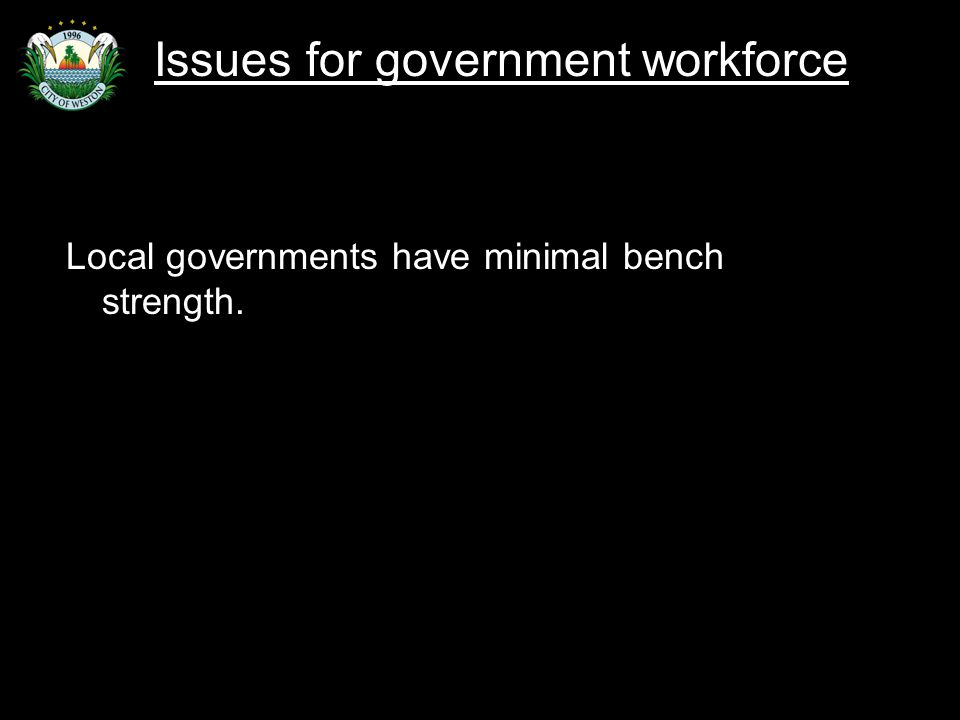 Slide 32 Local governments have minimal bench strength. Issues for government workforce