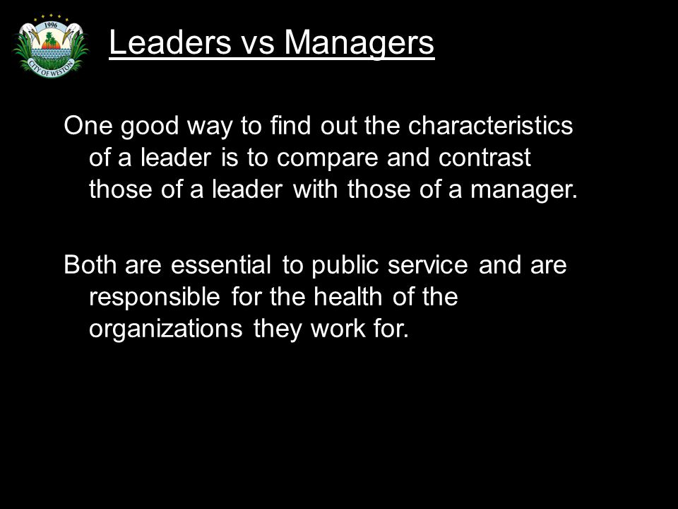 Slide 39 One good way to find out the characteristics of a leader is to compare and contrast those of a leader with those of a manager.